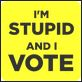 stupid and vote